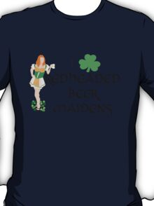 I Love Redheaded Beer Maidens T-Shirt