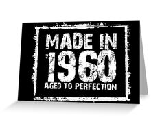 Made In 1960 Aged To Perfection - Funny Tshirts Greeting Card