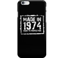 Made In 1974 Aged To Perfection - Funny Tshirts iPhone Case/Skin