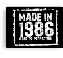 Made In 1986 Aged To Perfection - Funny Tshirts Canvas Print