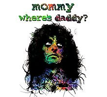 MOMMY . . . WHERE'S DADDY? Photographic Print