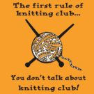 The first rule of knitting club...You don't talk about knitting club! by Darren Stein