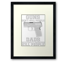 Guns Don't Kill People. Dads Do. Framed Print