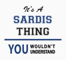 It's a SARDIS thing, you wouldn't understand !! T-Shirt