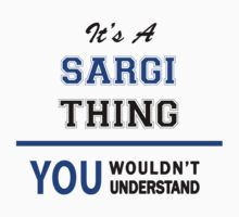 It's a SARGI thing, you wouldn't understand !! T-Shirt