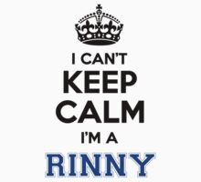 I cant keep calm Im a RINNY T-Shirt