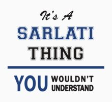 It's a SARLATI thing, you wouldn't understand !! T-Shirt