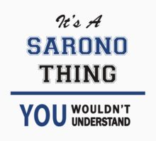It's a SARONO thing, you wouldn't understand !! T-Shirt