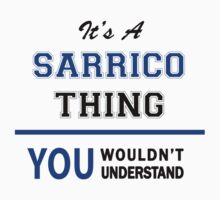 It's a SARRICO thing, you wouldn't understand !! T-Shirt