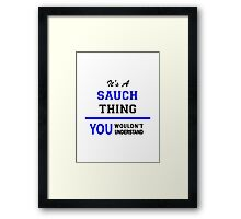 It's a SAUCH thing, you wouldn't understand !! Framed Print