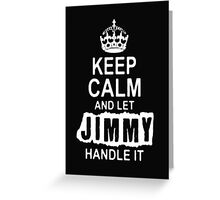 Keep calm and let Jimmy handle it-T-Shirts & Hoddies Greeting Card