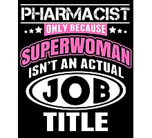 Pharmacist Only Because Superwoman Isn't An Actual Job Title - Funny Tshirt Photographic Print