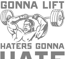 LIFTERS GONNA LIFT HATERS GONNA HATE by BADASSTEES