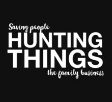 Supernatural - Saving People, Hunting Things, The Family Business - White T-Shirt