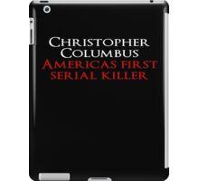 Christopher Columbus Americas First Serial killer iPad Case/Skin