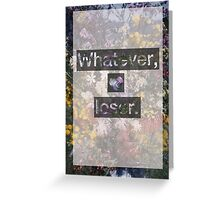 Whatever, loser. (Heart it) Greeting Card