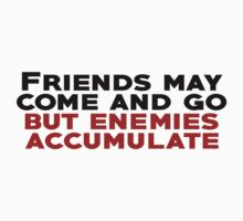 Friends may come and go but enemies accumulate by SlubberBub