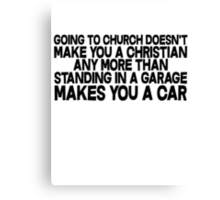 Going to church doesn't make you a Christian any more than standing in a garage makes you a car Canvas Print