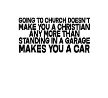 Going to church doesn't make you a Christian any more than standing in a garage makes you a car Photographic Print