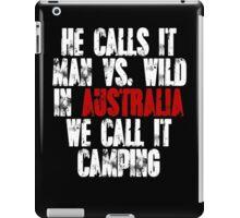 He calls it man vs wild In Australia we call it camping iPad Case/Skin