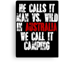He calls it man vs wild In Australia we call it camping Canvas Print