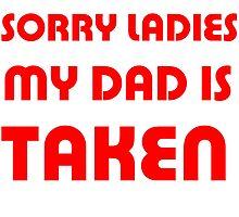 Infants shirt Sorry ladies my dad is taken by grumpy4now
