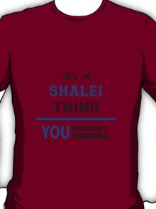 It's a SHALEI thing, you wouldn't understand !! T-Shirt