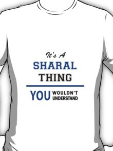 It's a SHARAL thing, you wouldn't understand !! T-Shirt