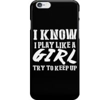I Know I Play Like A Girl Try To Keep Up - Tshirts & Hoodies iPhone Case/Skin