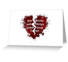 The World Will Always Break Your Heart Greeting Card