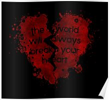 The World Will Always Break Your Heart Poster