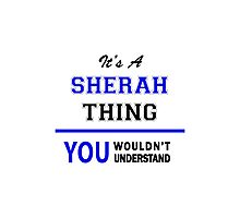 It's a SHERAH thing, you wouldn't understand !! Photographic Print