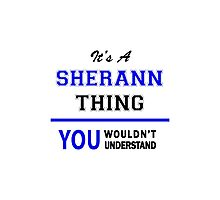 It's a SHERANN thing, you wouldn't understand !! Photographic Print