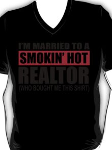 I'm Married To A Smokin' Hot Realtor (Who Bought Me This Shirt) T-Shirt