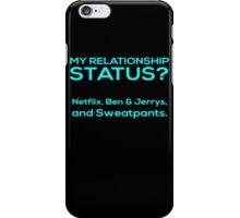 My Relationship Status? Netflix, Ben & Jerry's And Sweatpants - Funny Tshirts iPhone Case/Skin