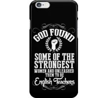 God Found Some Of The Strongest Women And Unleashed Them To Be English Teachers - TShirts & Hoodies iPhone Case/Skin