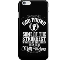 God Found Some Of The Strongest Women And Unleashed Them To Be Math Teachers - TShirts & Hoodies iPhone Case/Skin