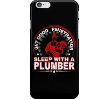 Get Good Penetration Sleep With A Plumber - TShirts & Hoodies iPhone Case/Skin