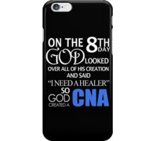 "On The 8th Day God Looked Over All Of His Creation And Said ""I Need A Healer"" So God Created A CNA - TShirts & Hoodies  iPhone Case/Skin"