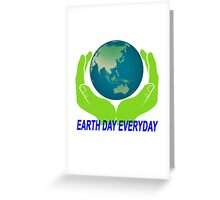 EARTH DAY EVERYDAY.png Greeting Card