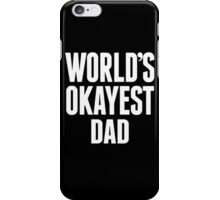 World's Okayest Dad - Funny Tshirts iPhone Case/Skin