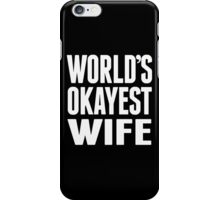 World's Okayest Wife - Funny Tshirts iPhone Case/Skin