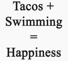 Tacos + Swimming = Happiness  T-Shirt