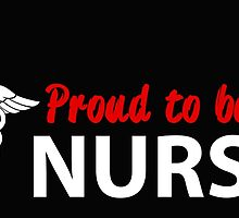PROUD TO BE A NURSE by BADASSTEES