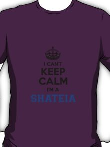 I cant keep calm Im a SHATEIA T-Shirt