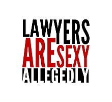 Lawyers Are Sexy... Allegedly Photographic Print