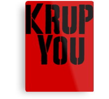 Krup You Metal Print