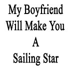 My Boyfriend Will Make You A Sailing Star  by supernova23