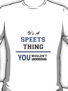 It's a SPEETS thing, you wouldn't understand !! T-Shirt