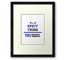 It's a SPICY thing, you wouldn't understand !! Framed Print